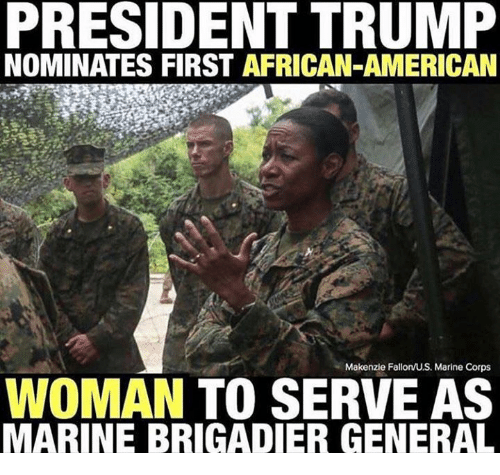 American, Trump, and Marine Corps: PRESIDENT TRUMP  NOMINATES FIRST AFRICAN-AMERICAN  Makenzie Fallon/US. Marine Corps  WOMAN TO SERVE AS  MARINE BRIGADIER GENERAL