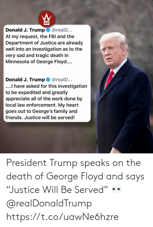 """Death, Trump, and President: President Trump speaks on the death of George Floyd and says """"Justice Will Be Served"""" 👀 @realDonaldTrump https://t.co/uawNe6hzre"""