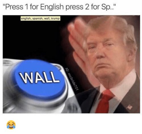 press 1 for english press 2 for sp english spanish wall trump wall
