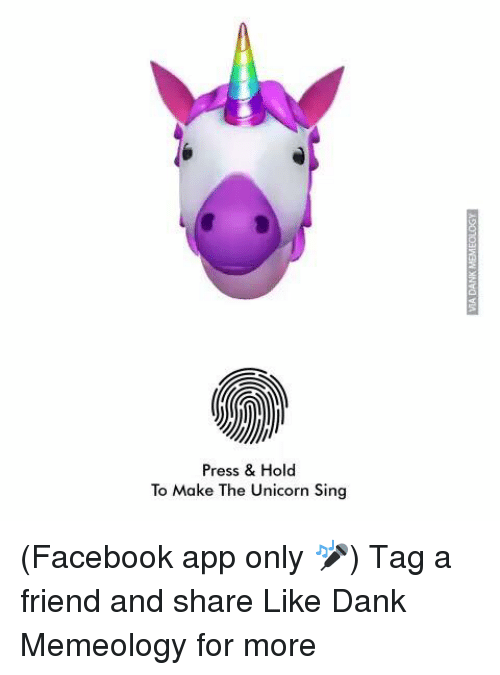 Dank, Facebook, and Unicorn: Press & Hold  To Make The Unicorn Sing (Facebook app only 🎤)  Tag a friend and share  Like Dank Memeology for more