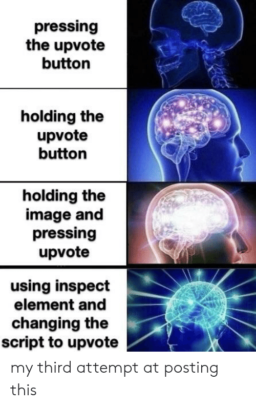 Reddit, Image, and The Script: pressing  the upvote  button  holding the  upvote  button  holding the  image and  pressing  upvote  using inspect  element and  changing the  script to upvote my third attempt at posting this