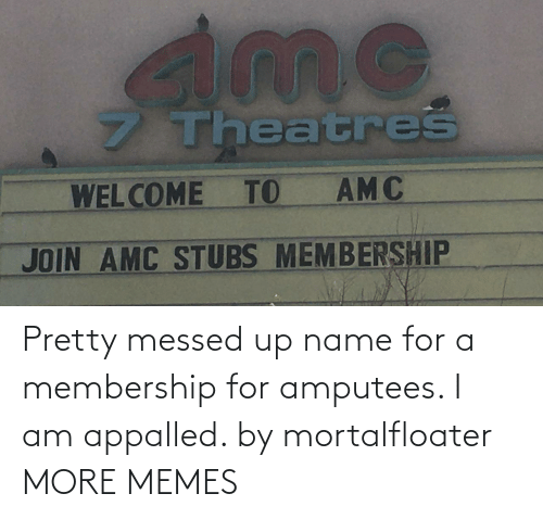Appalled, Dank, and Memes: Pretty messed up name for a membership for amputees. I am appalled. by mortalfloater MORE MEMES