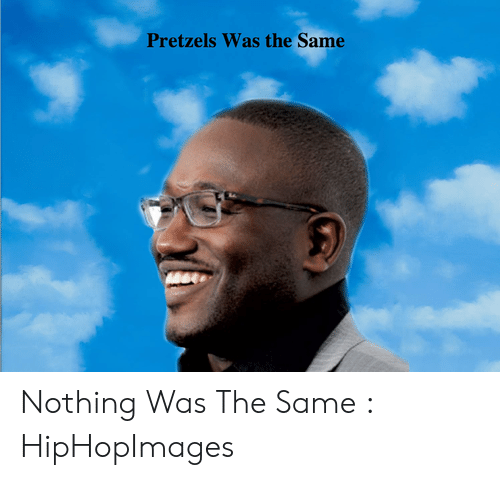 Pretzels Was the Same Nothing Was the Same HipHopImages