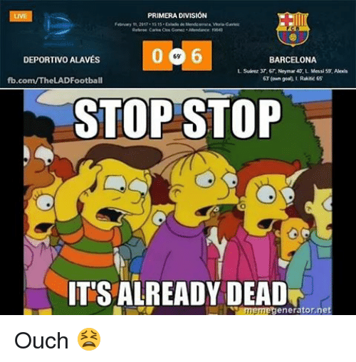 Memes, 🤖, and Division: PRIMERA DIVISION  DEPORTIVO ALAvEs  BARCELONA  fb.com/The LADFootball  STOP STOP  ITTSALREADY DEAD  enerator.ne Ouch 😫