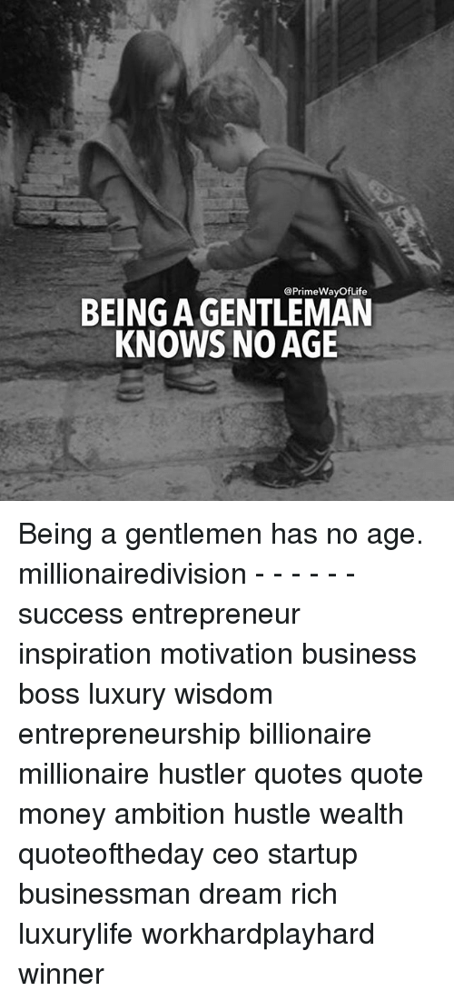 Being A Gentleman Knows No Age Being A Gentlemen Has No Age