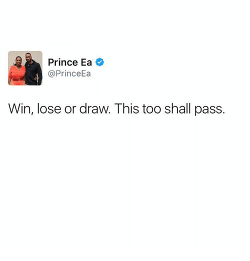 Memes, Prince, and Drawings: Prince Ea  Prince Ea  Win, lose or draw. This too shall pass.