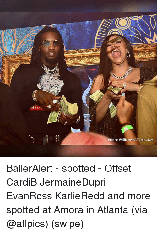 Memes, Prince, and Atlanta: Prince Williams /ATLpics.Net BallerAlert - spotted - Offset CardiB JermaineDupri EvanRoss KarlieRedd and more spotted at Amora in Atlanta (via @atlpics) (swipe)