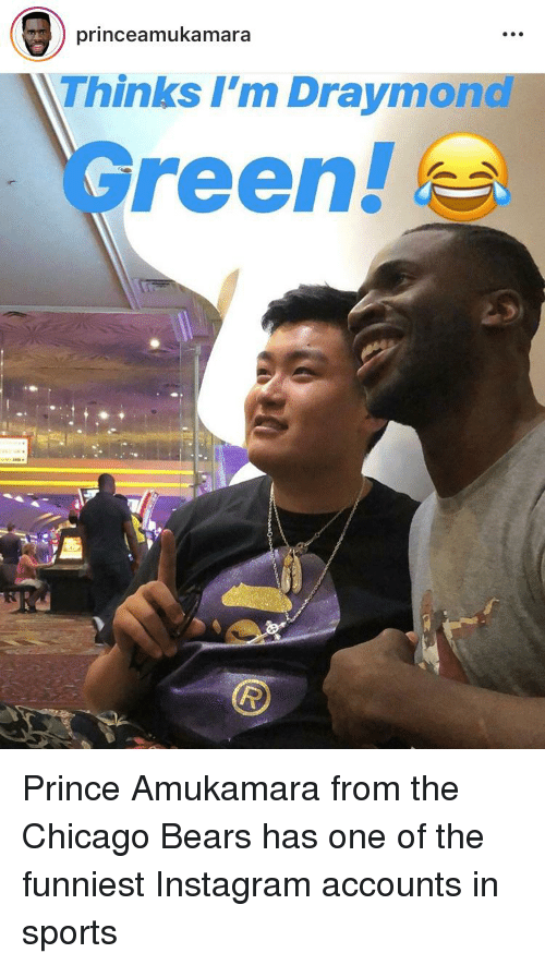 Chicago, Chicago Bears, and Funny: princeamukamara  Thinks l'm Draymon  Green! Prince Amukamara from the Chicago Bears has one of the funniest Instagram accounts in sports