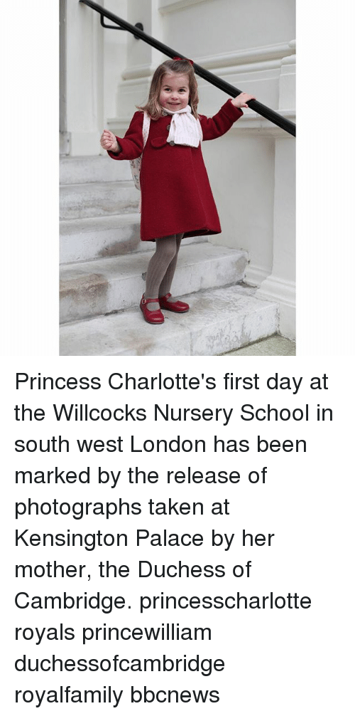 Memes, School, and Taken: Princess Charlotte's first day at the Willcocks Nursery School in south west London has been marked by the release of photographs taken at Kensington Palace by her mother, the Duchess of Cambridge. princesscharlotte royals princewilliam duchessofcambridge royalfamily bbcnews