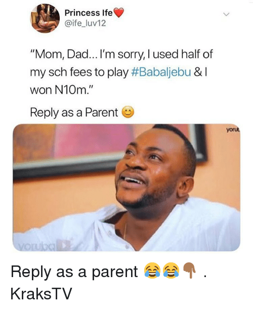 """Dad, Memes, and Sorry: Princess Ife  @ife_luv12  """"Mom, Dad...I'm sorry, I used half of  my sch fees to play #Babaliebu & I  won N10m.""""  Reply as a Parent  yo Reply as a parent 😂😂👇🏾 . KraksTV"""