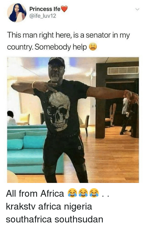 Africa, Memes, and Help: Princess Ife  @ife luv12  This man right here, is a senator in my  country. Somebody help s All from Africa 😂😂😂 . . krakstv africa nigeria southafrica southsudan