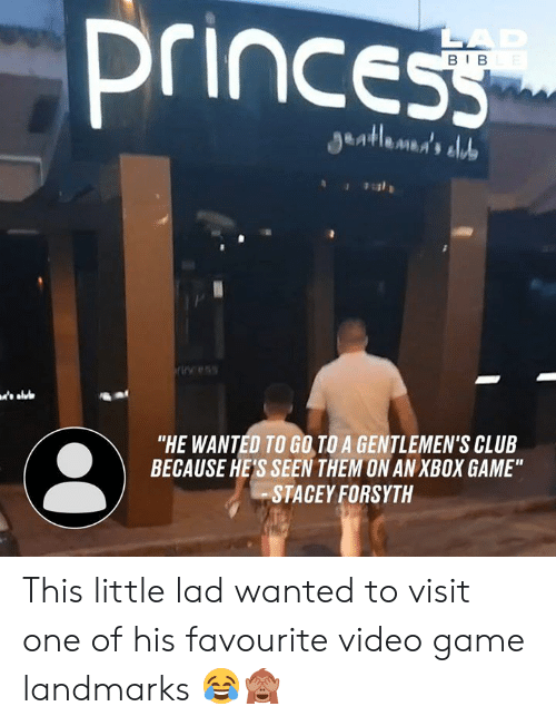"""Club, Dank, and Xbox: princess  LAD  BIBLE  S  Jentlemmd's aludo  ricess  """"HE WANTED TO GO TO A GENTLEMEN'S CLUB  BECAUSE HE'S SEEN THEM ON AN XBOX GAME""""  STACEY FORSYTH This little lad wanted to visit one of his favourite video game landmarks 😂🙈"""