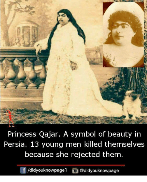 Memes, Princess, and Persia: Princess Qajar. A symbol of beauty in  Persia. 13 young men killed themselves  because she rejected them  /d.dyouknowpagel 】 @didyouknowpage