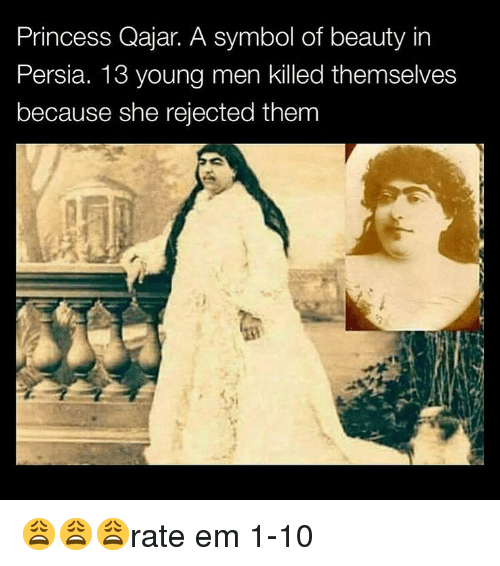 Memes, Princess, and Persia: Princess Qajar. A symbol of beauty in  Persia. 13 young  because she rejected them  men killed themselves 😩😩😩rate em 1-10