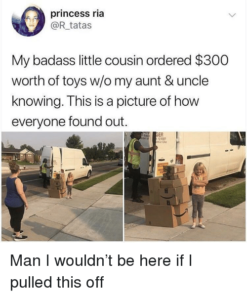 Stan, Princess, and Toys: princess ria  @R_ tatas  My badass little cousin ordered $300  worth of toys w/o my aunt & uncle  knowing. This is a picture of how  everyone found out.  12 FEET  STAN Man I wouldn't be here if I pulled this off