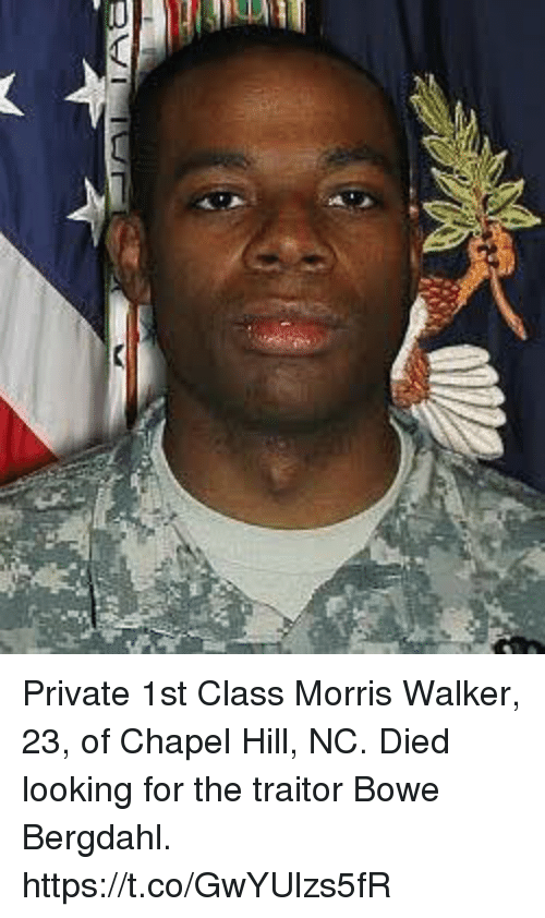 Memes, 🤖, and Private: Private 1st Class Morris Walker, 23, of Chapel Hill, NC. Died looking for the traitor Bowe Bergdahl. https://t.co/GwYUlzs5fR