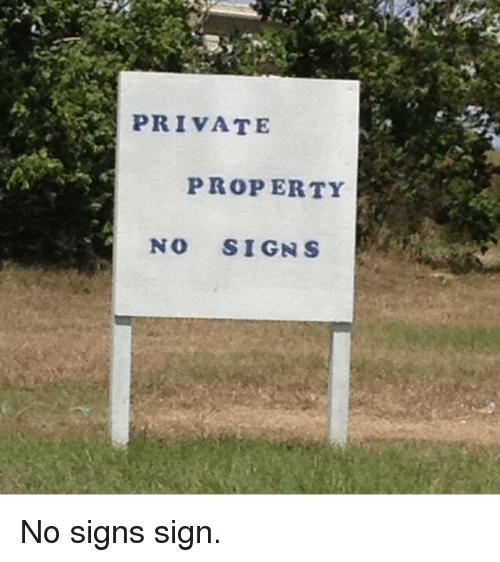PRIVATE PROPERTY NO SIGNS No Signs Sign | Funny Signs Meme