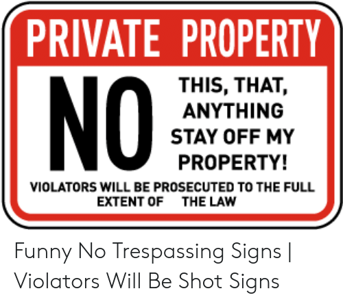 PRIVATE PROPERTY THIS THAT ANYTHING STAY OFF MY PROPERTY