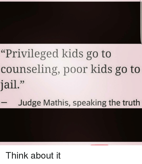Privileged Kids Arent Only Ones Who >> Privileged Kids Go To Counseling Poor Kids Go To Jail Judge Mathis