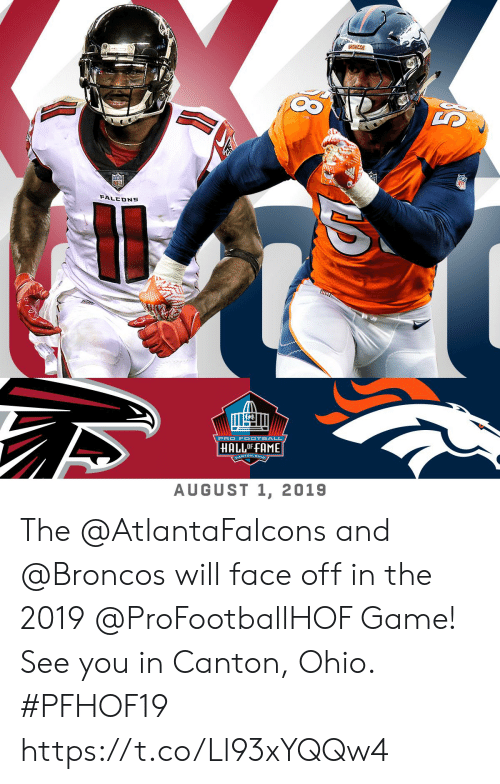Football, Memes, and Broncos: PRO FOOTBALL  ALLOF FAME  AUGUST 1, 2019 The @AtlantaFalcons and @Broncos will face off in the 2019 @ProFootballHOF Game!  See you in Canton, Ohio. #PFHOF19 https://t.co/Ll93xYQQw4
