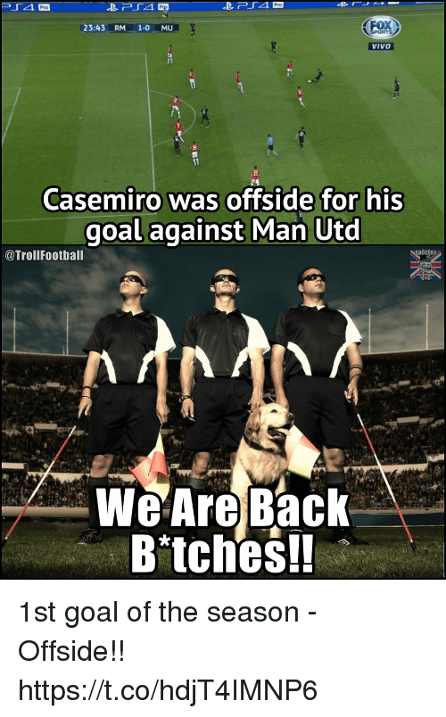Memes, Goal, and Pro: Pro  PrO  23:43 RM 1-0MU  VIVO  Casemiro was offside for his  goal against Man Utd  @TrollFootball  We Are Back*  B'tches!! 1st goal of the season - Offside!! https://t.co/hdjT4IMNP6