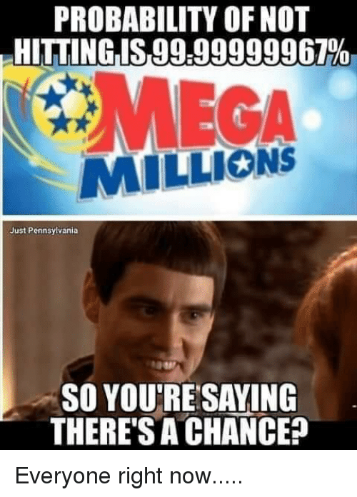 Probability Of Not Hitting S9999999967 Mega Millions Just Pennsylvania So You Re Saving Theres A Chance Reddit Meme On Me Me