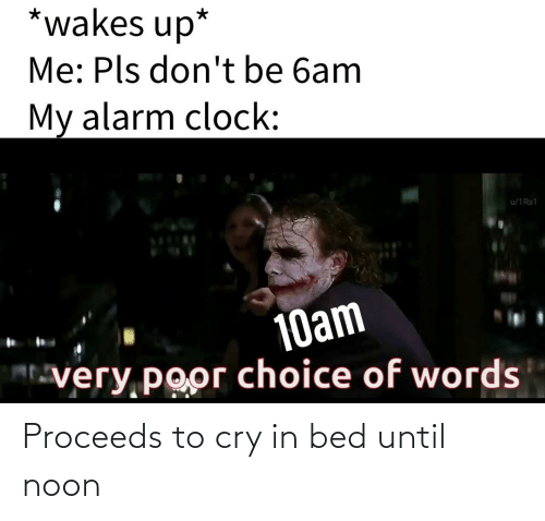 Dank Memes, Cry, and Bed: Proceeds to cry in bed until noon