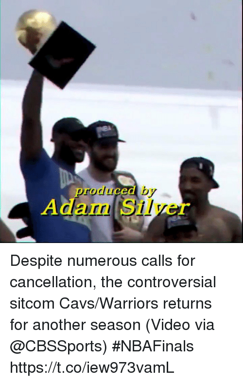 Cavs, Sports, and Cbssports: produced by  Adam Silver Despite numerous calls for cancellation, the controversial sitcom Cavs/Warriors returns for another season   (Video via @CBSSports) #NBAFinals  https://t.co/iew973vamL
