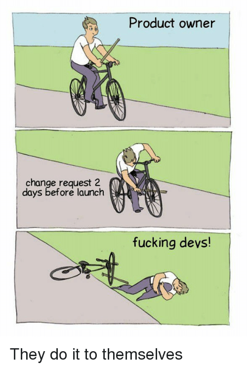 Fucking, Change, and They: Product owner  change request 2  days before launch  fucking devs! They do it to themselves