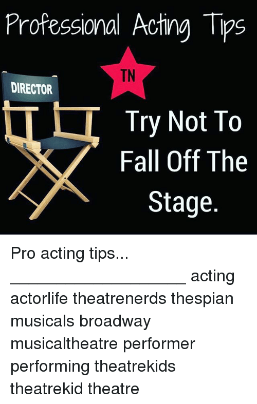 Professional Acting Tips TN DIRECTOR Try Not to Fall Off the