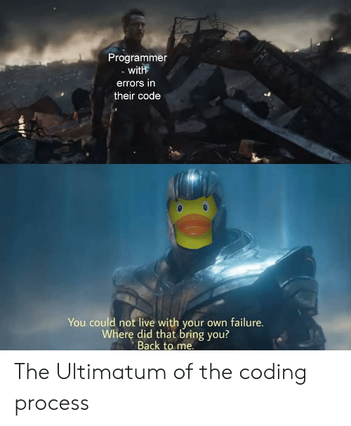 Live, Failure, and Back: Programmer  . wit  errors in  their code  You could not live with your own failure.  Wherę did that bring you?  Back to me. The Ultimatum of the coding process
