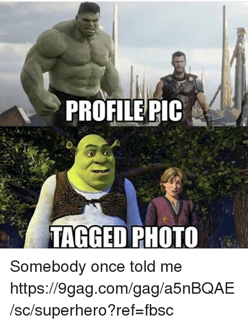 9gag, Dank, and Superhero: PROHILEPIC  TAGGED PHOTO Somebody once told me https://9gag.com/gag/a5nBQAE/sc/superhero?ref=fbsc