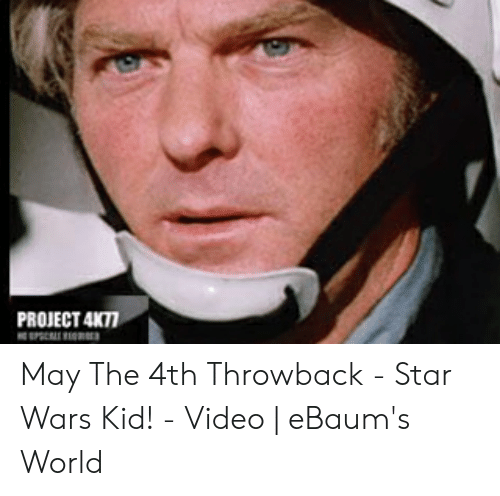 PROJECT 4K77 May the 4th Throwback - Star Wars Kid! - Video
