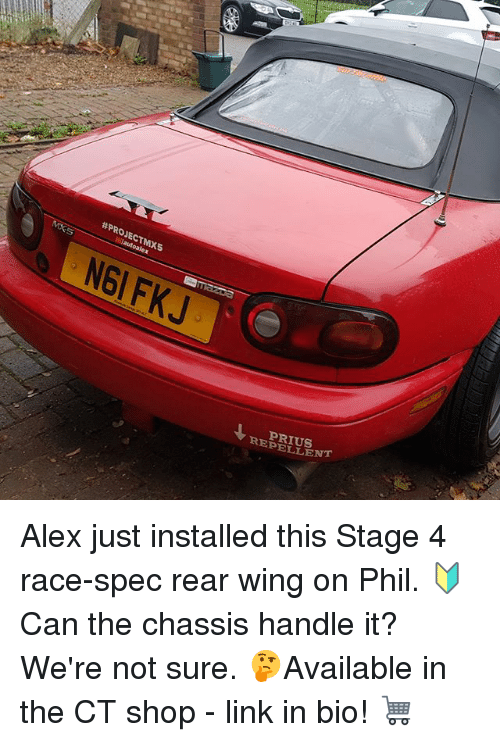Memes, Link, and Race:  # PROJECT MX5  NGI FKJ  PRIUS  REPELLENT Alex just installed this Stage 4 race-spec rear wing on Phil. 🔰 Can the chassis handle it? We're not sure. 🤔Available in the CT shop - link in bio! 🛒