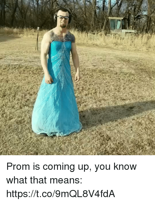 Funny, Means, and You: Prom is coming up, you know what that means: https://t.co/9mQL8V4fdA