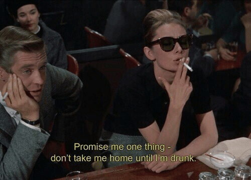 Drunk, Home, and Take Me Home: Promise me one thing  don't take me home until I'm drunk.