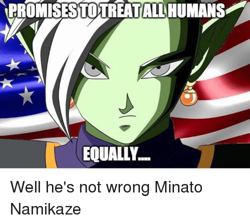 promisestotreatallhumans equally %E2%86%92 d well hes not wrong minato namikaze 4746760 ✅ 25 best memes about minato minato memes