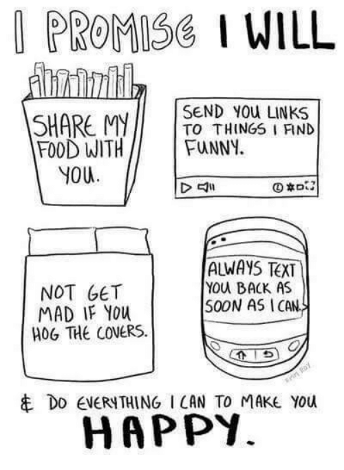 Food, Funny, and Soon...: PROMISGI WILL  SHARE My  SEND YOU LINKS  TO THINGS I FIND  FOOD WITH  FUNNY.  YOU  ALWAYS TEXT  YOU BACK AS  NOT GET  SOON AS I CAN  MAD IF You  HOG THE COVERS.  t DD ENERNTHING I CAN TO MAKE You  HAPPY.