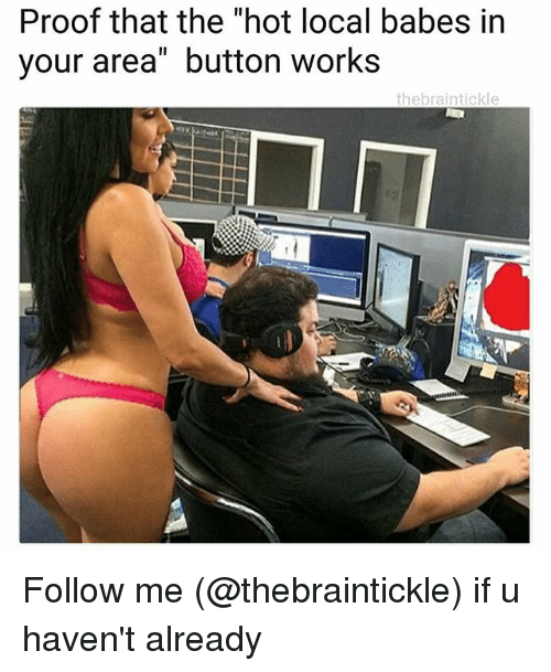 """Babes, Dank Memes, and Proof: Proof that the """"hot local babes in  your area"""" button works  thebraintickle Follow me (@thebraintickle) if u haven't already"""