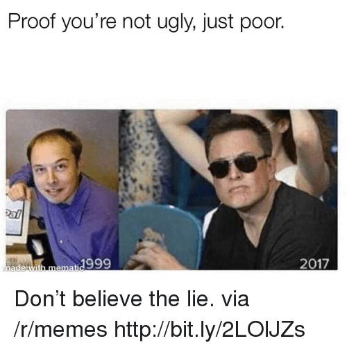Memes, Ugly, and Http: Proof you're not ugly. just poor  ade with memati 999 Don't believe the lie. via /r/memes http://bit.ly/2LOlJZs