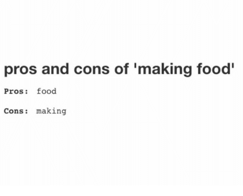 Dank, Food, and 🤖: pros and cons of 'making food'  Pros: food  Cons: making
