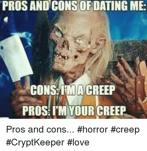 Pros And Consofdating Me Cons Imacreep Pros Im Your Creep Pros And