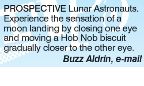Memes, Sensational, and Buzz Aldrin: PROSPECTIVE Lunar Astronauts.  Experience the sensation of a  moon landing by closing one eye  and moving a Hob Nob biscuit  gradually closer to the other eye.  Buzz Aldrin, e-mail