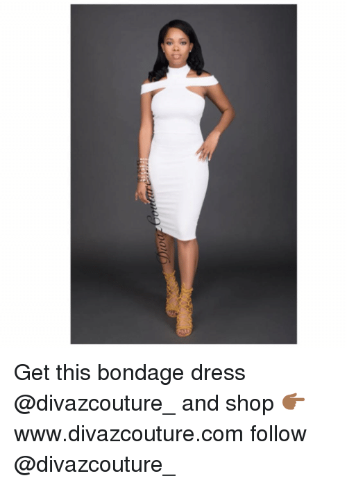 Memes, 🤖, and Bondage: Prot LDO A Get this bondage dress @divazcouture_