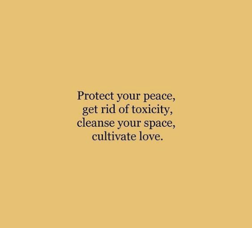 Love, Space, and Peace: Protect your peace,  get rid of toxicity,  cleanse your space,  cultivate love.