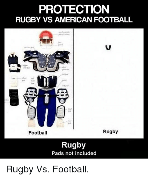 Protection Rugby Vs American Football Rugby Football Rugby Pads Not Included P Rugby Vs Football P Football Meme On Me Me