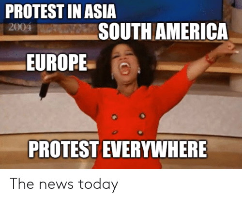 America, News, and Protest: PROTEST IN ASIA  SOUTH AMERICA  2004  EUROPE  PROTEST EVERYWHERE The news today