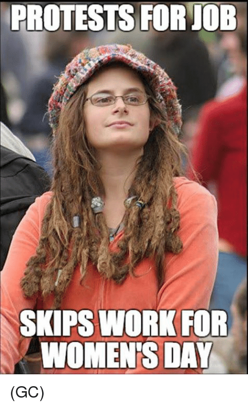 Memes, 🤖, and Job: PROTESTS FOR JOB  SKIPS WORK FOR  WOMENS DAY (GC)