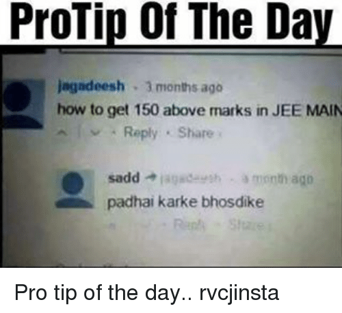 Memes, 🤖, and Tips: ProTip of The Da  jagadeesh 3 months ago  how to get 150 above marks in JEE MAIN  sadd  lagade th a month ago  padhai karke bhosdike Pro tip of the day.. rvcjinsta