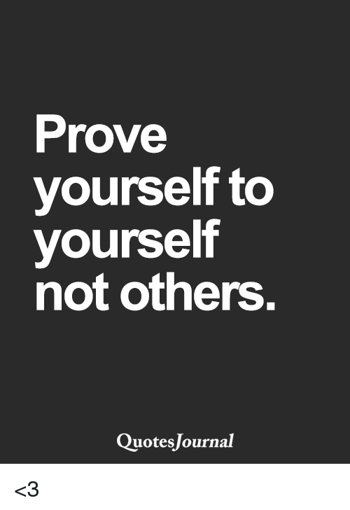 Prove Yourself to Yourself Not Others Quotes Journal